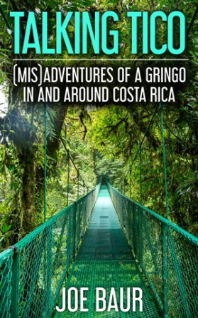 Talking-Tico-Misadventures-of-a-Gringo-in-and-Around-Costa-Rica-Book-Cover-Joe-Baur.jpg